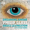 """Dreaming Awake"" = Music by PHILIP GLASS –  Bruce Levingston (piano)/ Ethan Hawke (narration) – Sono Luminus (2-CDs)"