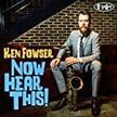 Ken Fowser, sax – Now Hear This – PosiTone