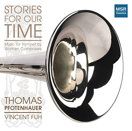 Stories for Our Time = Ida GOTKOVSKY; Elaine FINE; Anne GUZZO; Cecilia MCDOWALL; Hillary TANN; Faye-Ellen SILVERMAN – Music for Trumpet and Piano / Thomas Pfotenhauer, trumpet; Vincent Fuh, piano – MSR Classics