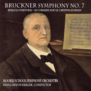 BRUCKNER: Symphony No. 7, BERLIOZ: Overtures Le Corsaire, Le Carnaval Romain – Moores School Symphony Orchestra/Franz Anton Krager