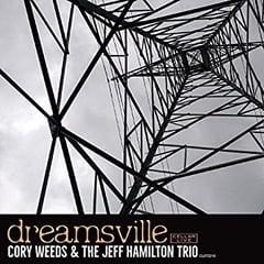 Cory Weeds & The Jeff Hamilton Trio – Dreamsville – CellarLive