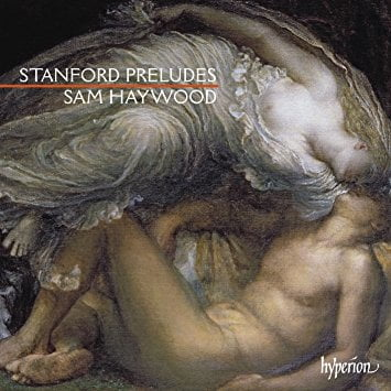 STANFORD: Preludes – Sam Haywood (p.) – Hyperion