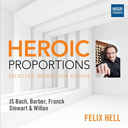 Heroic Proportions: Selected Works for Organ = Music by BACH, FRANCK, BARBER, STEWART, WILLAN –  Felix Hell – MSR Classics
