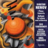 Dimitar NENOV: Piano Concerto; Ballade No 2 – Ivo Varbanov (piano) / Royal Scottish National Orchestra / Emil Tabakov – Hyperion