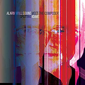 """Splitting Adams"" = John ADAMS: Chamber Symphony; Son of Chamber Symphony – Alarm Will Sound/Alan Pierson – Cantaloupe Music"