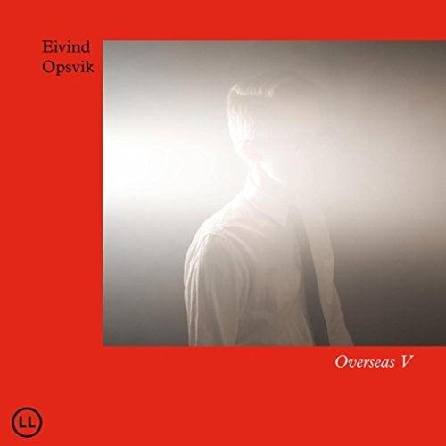 Eivind Opsvik – Overseas V – Loyal Label