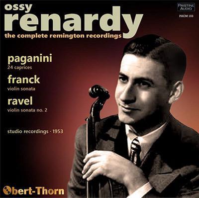Ossy Renardy: The Complete Remington Recordings = PAGANINI: Caprices; FRANCK: Sonata in A Major; RAVEL: Violin Sonata No. 2 – Ossy Renardy, violin/ Eugene Helmer, piano/ Eugene List, piano – Pristine Audio
