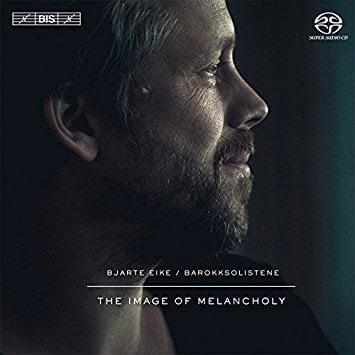 Bjarte EIKE & Barokksolistene: The Image of Melancholy – BIS