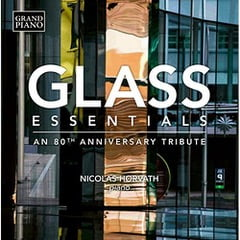 Phillip GLASS: Glass Essentials = An 80th Anniversary Tribute — Nicholas Horvath— Grand Piano
