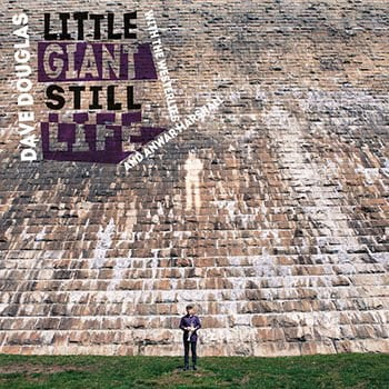 Dave Douglas with The Westerlies and Anwar Marshall – Little Giant Still Life – Greenleaf Music