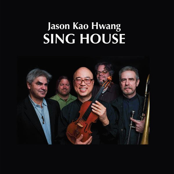 Jason Kao Hwang and Sing House – Sing House
