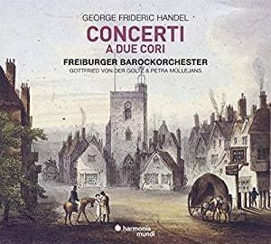 HANDEL: Concerti a Due Cori – Freiburger Barockorchester/ Gottfried von der Goltz and Petra Muellejans – Harmonia mundi