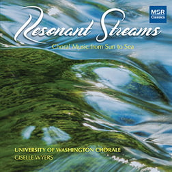 RESONANT STREAMS: Choral Music from Sun to Sea = Collection of Choral Music—classical to contemporary—on themes of Water and Sun – University of Washington Chorale/ Giselle Wyers, MSR Classics