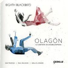DAN TRUEMAN/ IARLA O LIONAIRD: Olagon, A Cantata in Doublespeak – Dan Trueman, fiddle/ Iarla O Lionaird, vocals/ Eighth Blackbird – Cedille