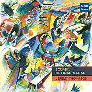 SCRIABIN: The Final Recital = Recreation of Scriabin's program from his final concert – Jeremey Thompson – MSR