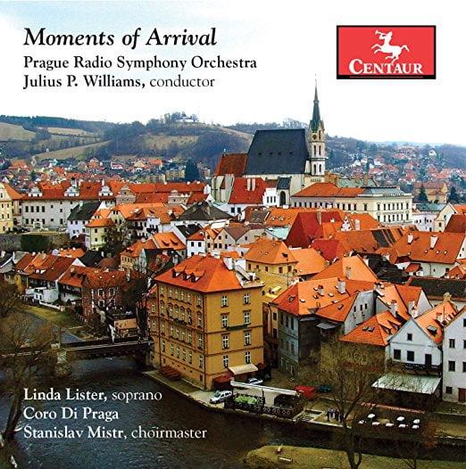 Moments of Arrival = Symphonic works and songs by ROUSSANOVl; McQUILLAN; WILLIAMS; QUALLIONTINE; BURNS – Linda Lister, soprano/ Chorus of Prague/ Prague Radio Symphony Orchestra/ Julius P. Williams – Centaur