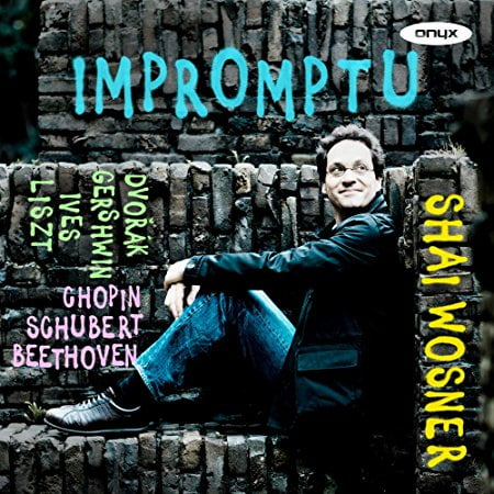 Impromptu = Impromptus by SCHUBERT; CHOPIN; IVES; DVORAK; GERSHWIN:; BEETHOVEN; LISZT – Shai Wosner, piano – Onyx