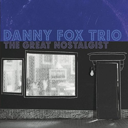 Danny Fox Trio – The Great Nostalgist – Hot Cup