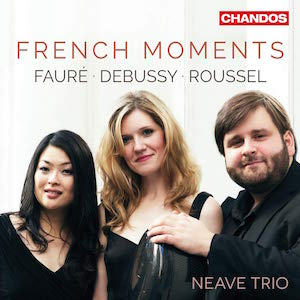 French Moments = Piano Trios by ROUSSEL, DEBUSSY, FAURE – Neave Trio – Chandos
