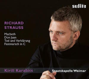 RICHARD STRAUSS: Macbeth; Don Juan; Death and Transfiguration; Festmarsch  – Staatskapelle Weimar/ Kirill Karabits – Audite