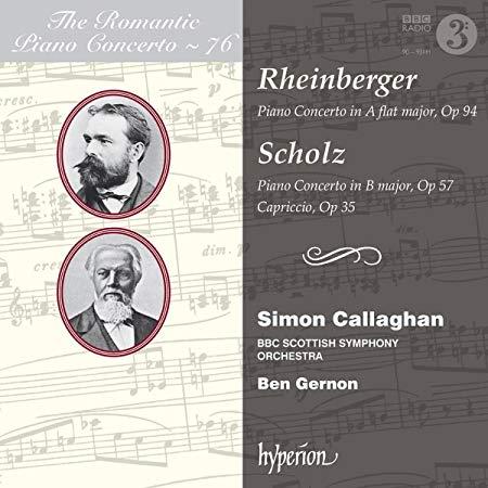 The Romantic Piano Concerto 76 = Concertos of RHEINBERGER; SCHOLZ – Simon Callaghan – Hyperion