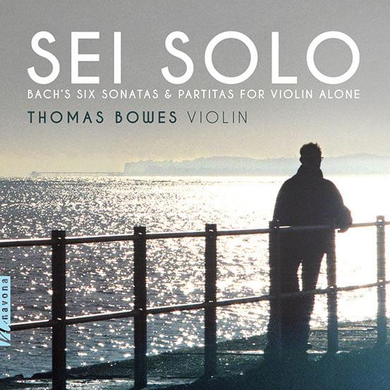 Sei Solo = BACH Sonatas and Partitas – Thomas Bowes – Navona Records