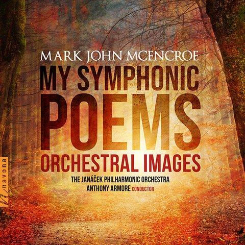 Mark John McEnroe: My Symphonic Poems – The Janáček Philharmonic Orchestra/Anthony Armore – Navona