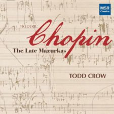 CHOPIN: The Late Mazurkas – Todd Crow, piano – MSR