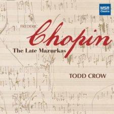 CHOPIN: The Late Mazurkas – Todd Crow, piano – MSR