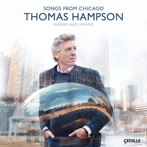 """Songs from Chicago"" – Thomas Hampson, baritone/ Kuang-Hao Huang, piano – Cedille"