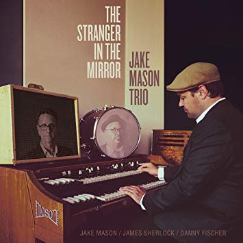 Jake Mason Trio – The Stranger In The Mirror – Soul Messin' Records