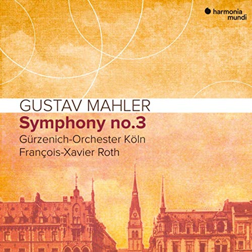 MAHLER: Symphony No. 3 – Guerzenich Orchestra/ Francois-Xavier Roth/Sara Mingardo – Harmonia mundi