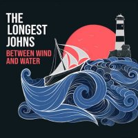 The Longest Johns Between Wind And Water Album Cover