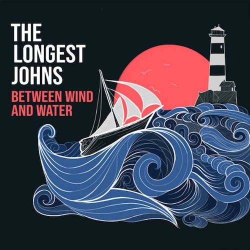The Longest Johns – Between Wind and Water,  Written in Salt, Bones in the Ocean, Christmas at Sea