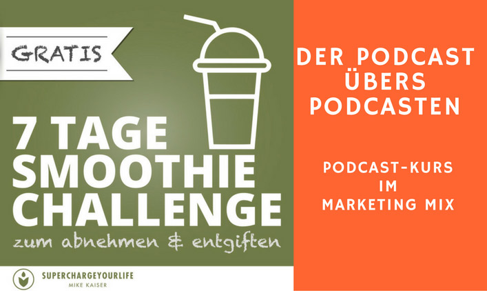"PüP_038 Mike Kaiser über den Podcast-Kurs ""7 Tage Smoothie-Challenge"" im Marketing-Mix"