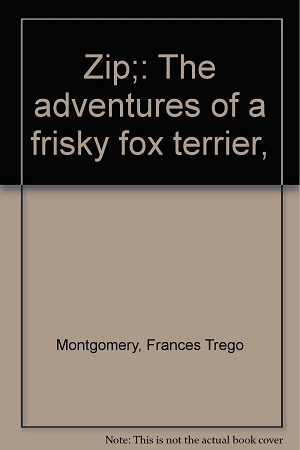 Zip, the Adventures of a Frisky Fox Terrier by Frances Trego Montgomery