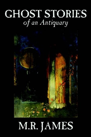 Ghost Stories of an Antiquary by Montague Rhodes James