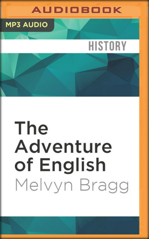 The Adventure of English: The Biography of Language