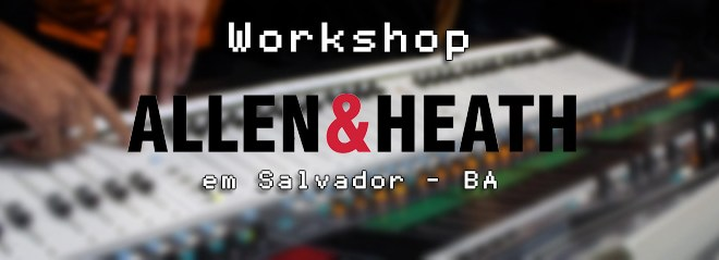 Workshop Allen & Heath em Salvador - BA 1