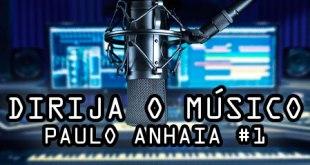 Dirija o músico - Dicas do Paulo Anhaia #1 2