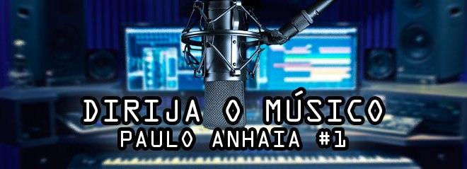 Dirija o músico - Dicas do Paulo Anhaia #1 5
