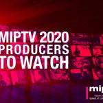 Diez profesionales españoles entre los Producers to Watch de MIPTV 2020