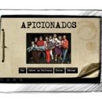 El filme 'Aficionados' de Arturo Dueñas tendrá su versión App