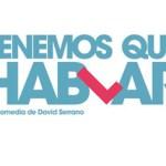 Atípica films y Atresmedia Cine producen 'Tenemos que hablar', la nueva comedia de David Serrano