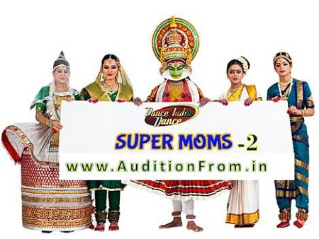 Dance India Dance Super Moms 2 Auditions & Registration Details
