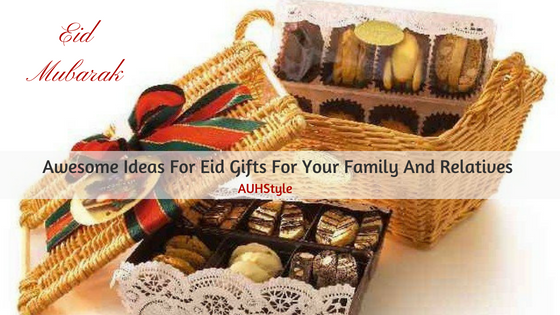 Awesome Ideas For Eid Gifts For Your Family And Relatives