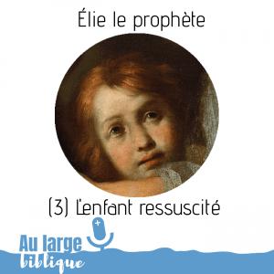 Read more about the article Elie le prophète (podcast) L'enfant ressuscité