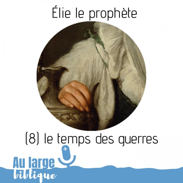 Read more about the article Élie le prophète (podcast) le temps des guerres