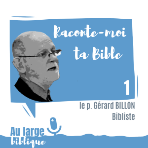 Raconte-moi ta Bible (podcast) p. Gérard Billon