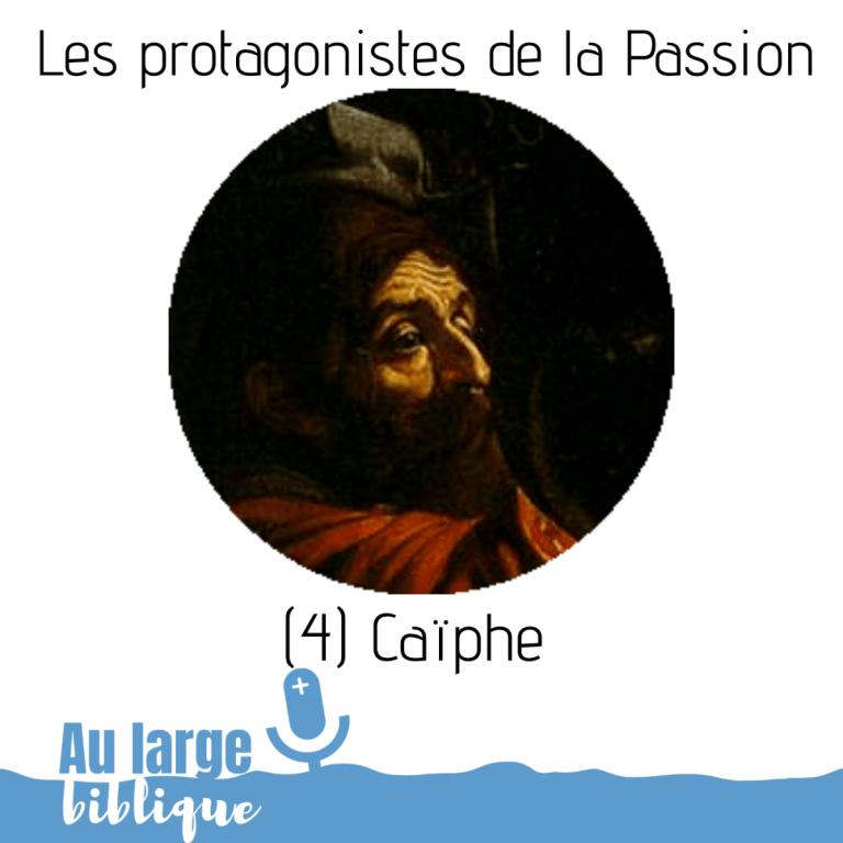 Les protagonistes de la Passion (podcast) Caïphe